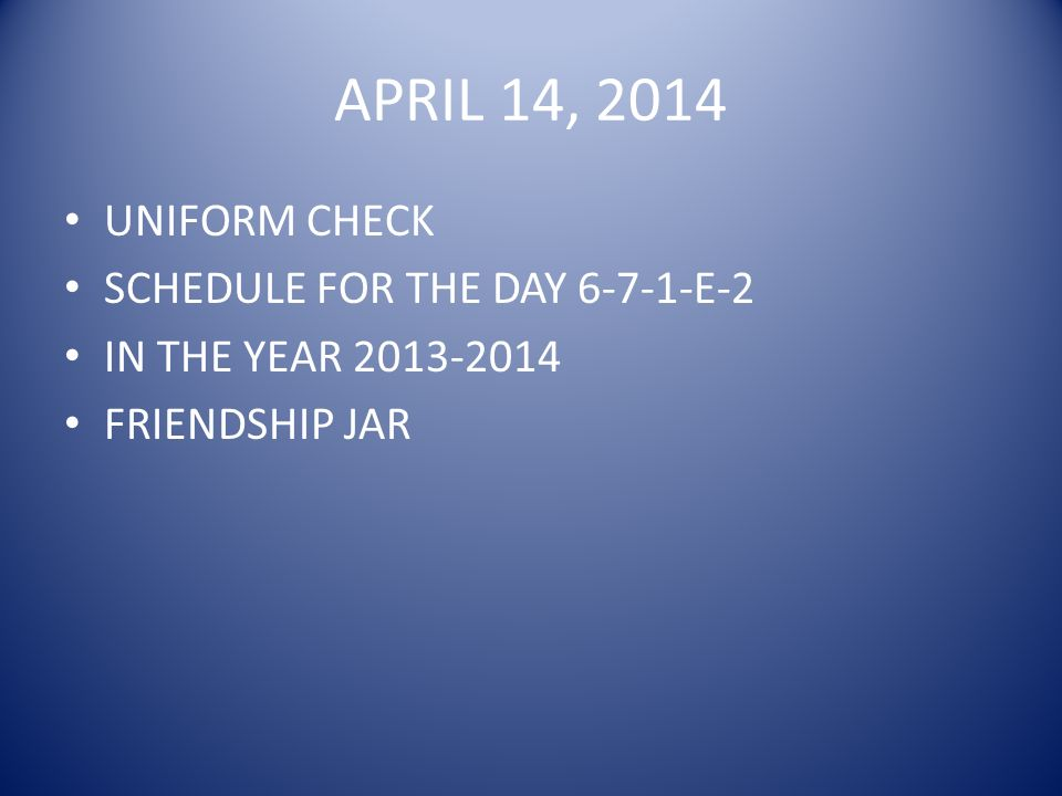 APRIL 14, 2014 UNIFORM CHECK SCHEDULE FOR THE DAY 6-7-1-E-2 IN THE YEAR 2013-2014 FRIENDSHIP JAR