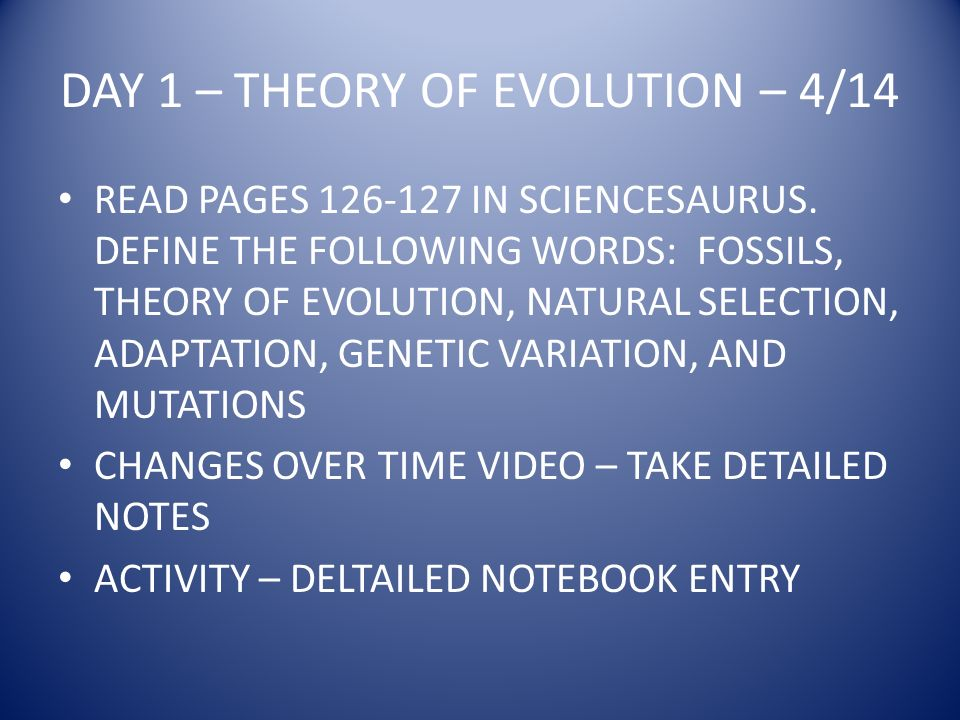 DAY 1 – THEORY OF EVOLUTION – 4/14 READ PAGES 126-127 IN SCIENCESAURUS.