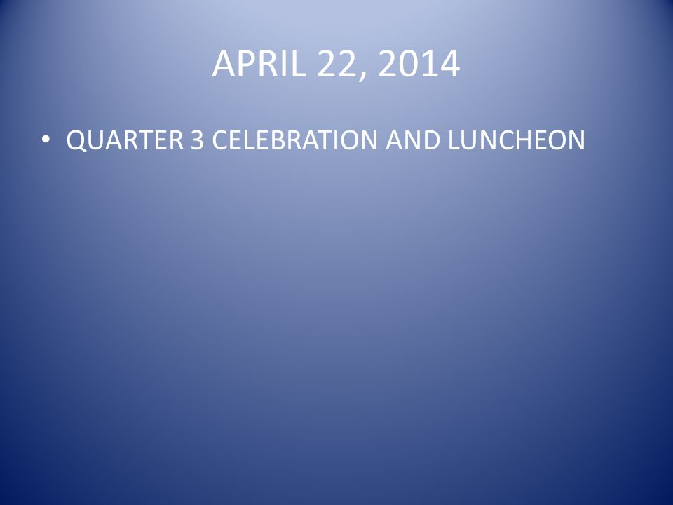 APRIL 22, 2014 QUARTER 3 CELEBRATION AND LUNCHEON