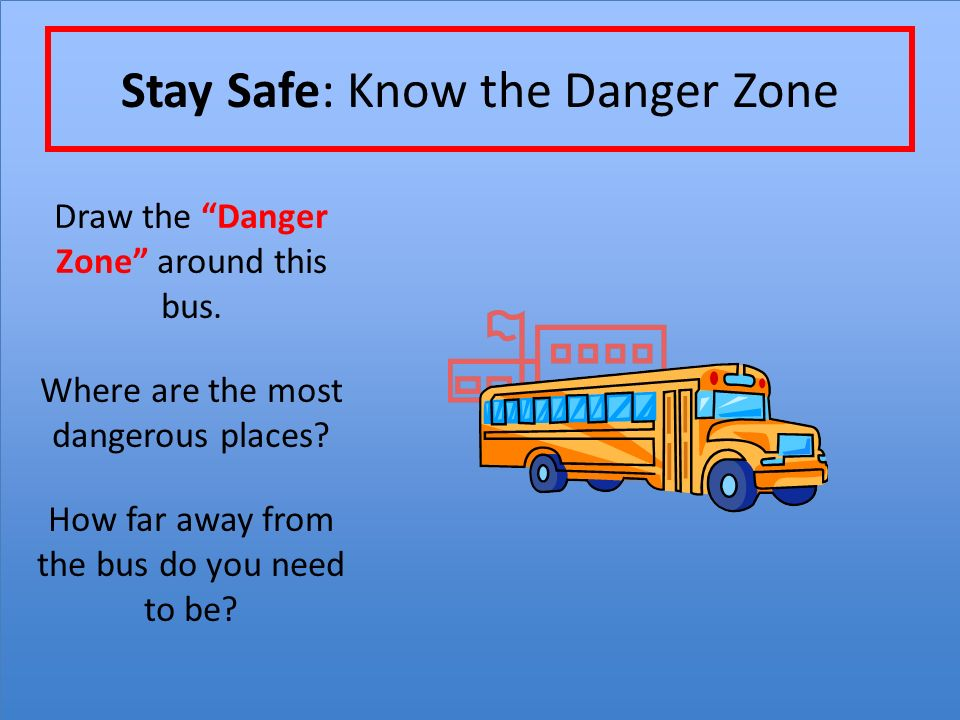 Stay Safe: Know the Danger Zone Draw the Danger Zone around this bus.