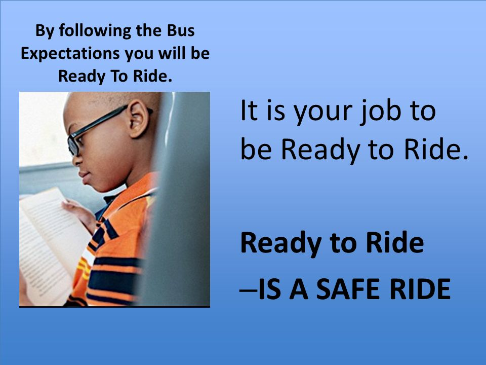 By following the Bus Expectations you will be Ready To Ride.
