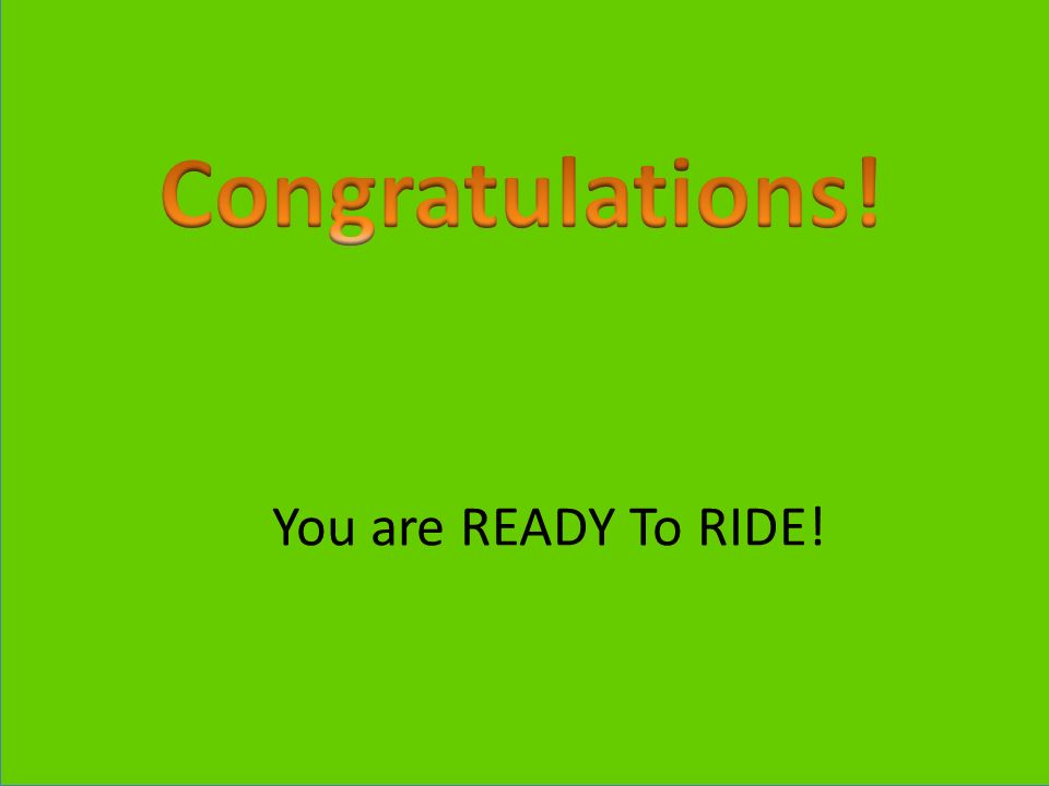 You are READY To RIDE!