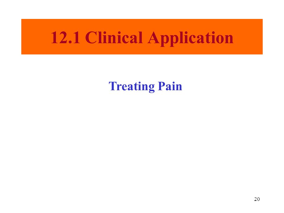 20 12.1 Clinical Application Treating Pain