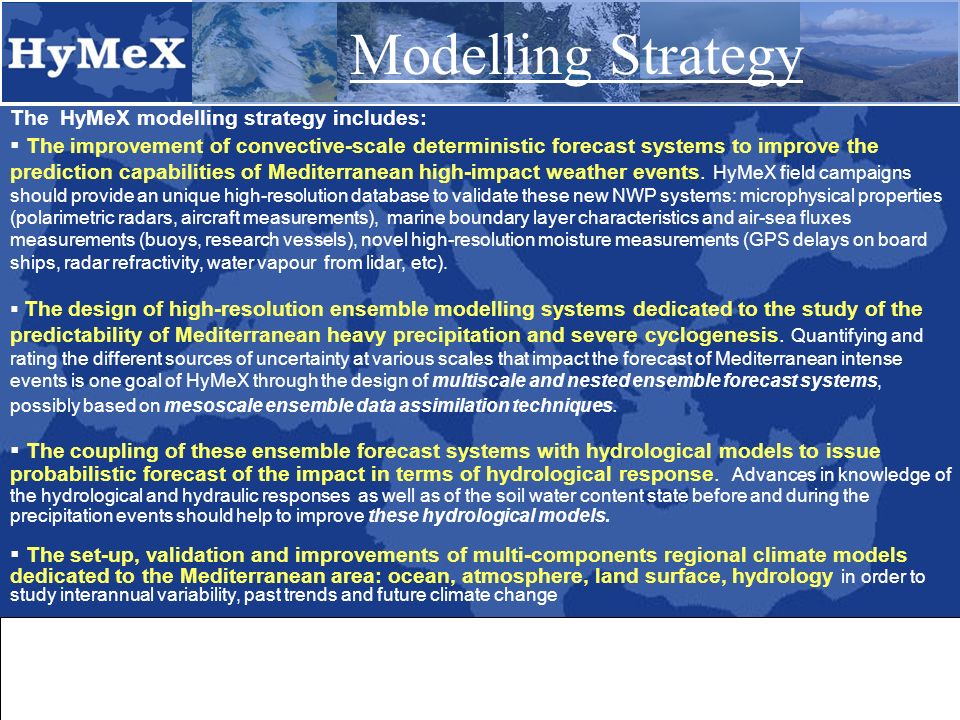The HyMeX modelling strategy includes:  The improvement of convective-scale deterministic forecast systems to improve the prediction capabilities of Mediterranean high-impact weather events.