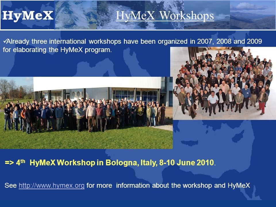 HyMeX Workshops Already three international workshops have been organized in 2007, 2008 and 2009 for elaborating the HyMeX program.
