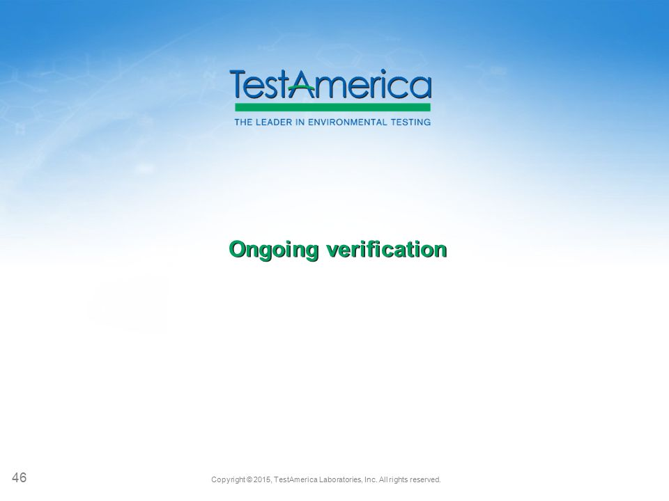 Copyright © 2015, TestAmerica Laboratories, Inc. All rights reserved. Ongoing verification 46