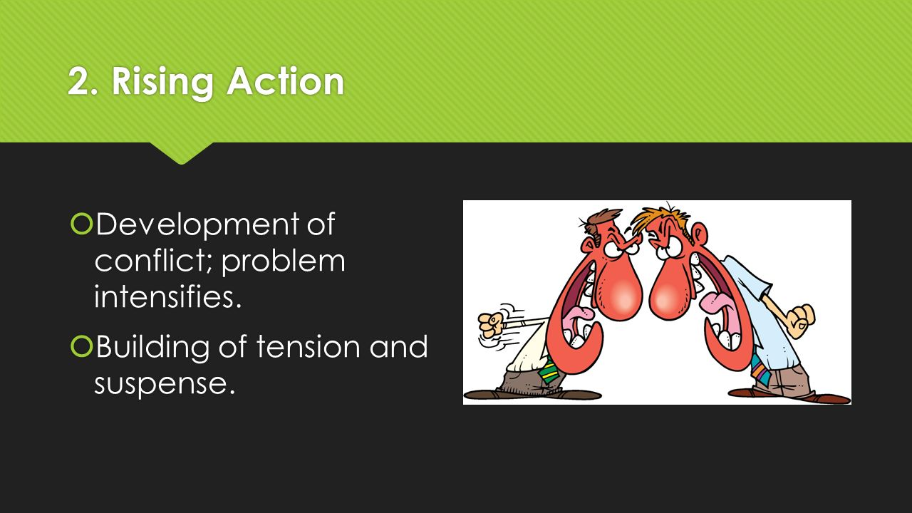 2. Rising Action  Development of conflict; problem intensifies.