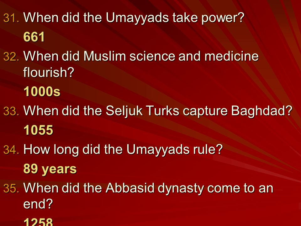 31. When did the Umayyads take power When did Muslim science and medicine flourish.