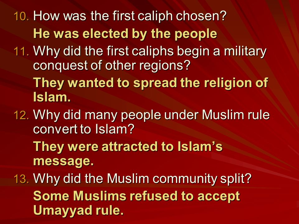 10. How was the first caliph chosen. He was elected by the people 11.