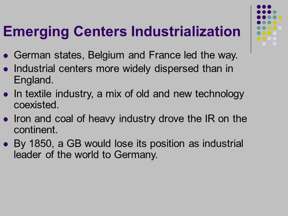 Emerging Centers Industrialization German states, Belgium and France led the way.
