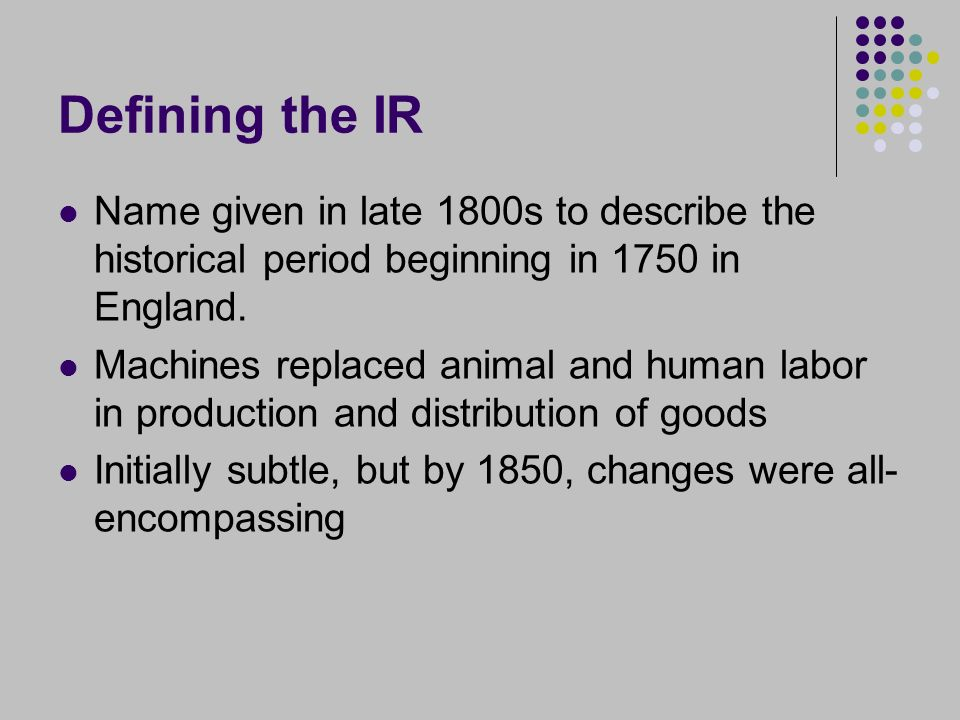 Defining the IR Name given in late 1800s to describe the historical period beginning in 1750 in England.