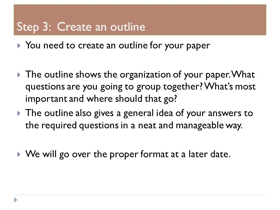 proper way to outline a research paper An outline works as a blueprint for your paper a construction worker wouldn't begin to build a house without a blueprint, and a writer shouldn't begin a long research paper without a similar plan a good outline will help organize your thoughts and focus your research, saving you time writing a research paper takes concentrated time and effort, and the more efficient you can be, the better below is one way to format a traditional roman numeral outline.
