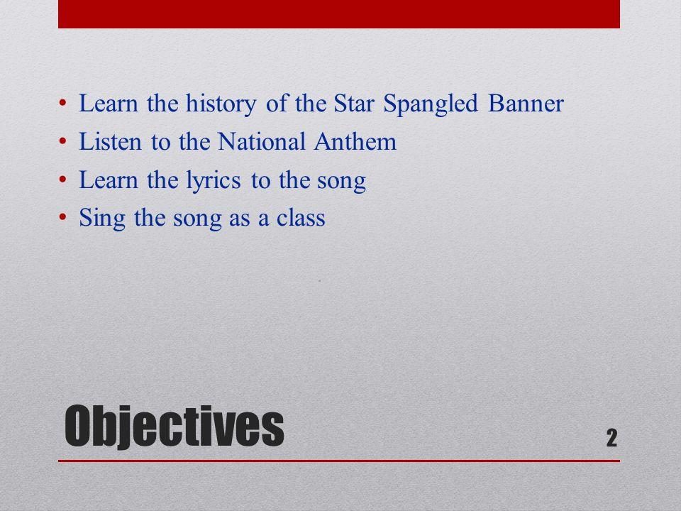 Lyric star banner lyrics : The Star Spangled Banner History & Song 1 Objectives Learn the ...