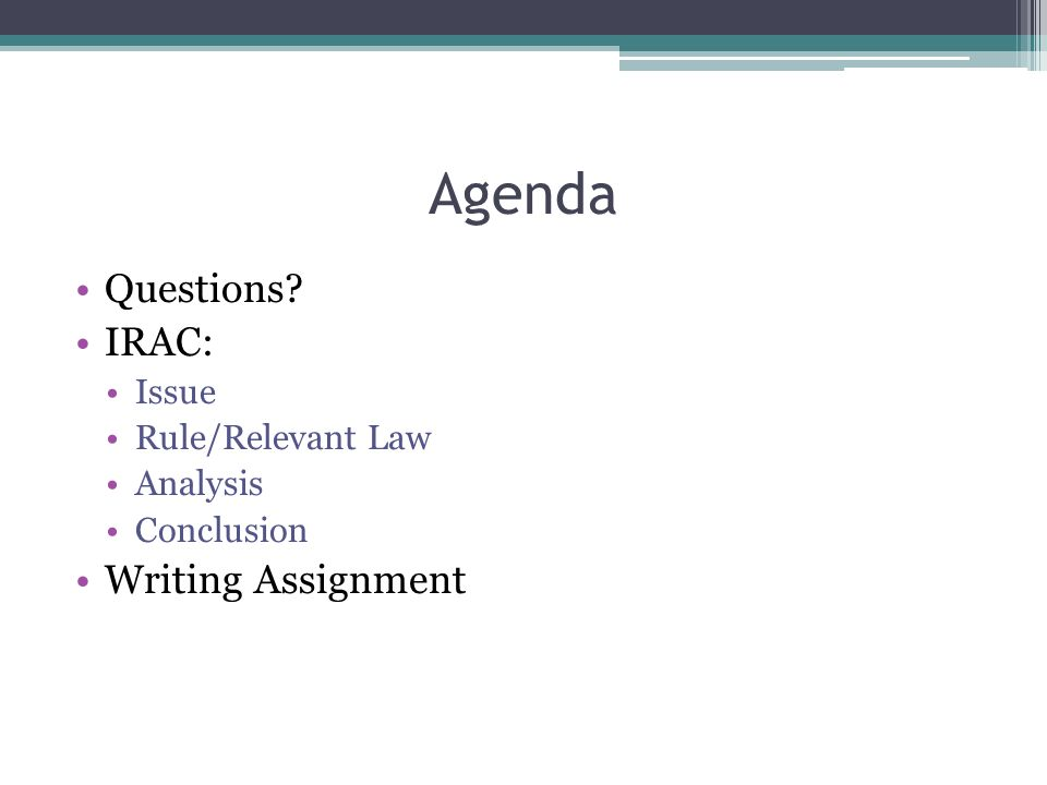 Agenda Questions? Irac: Issue Rule/Relevant Law Analysis