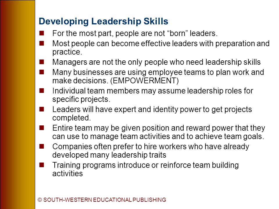 © SOUTH-WESTERN EDUCATIONAL PUBLISHING Developing Leadership Skills nFor the most part, people are not born leaders.