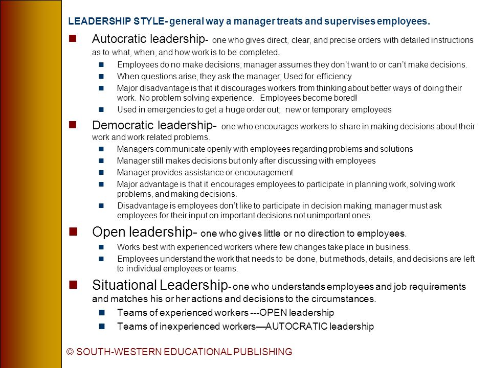© SOUTH-WESTERN EDUCATIONAL PUBLISHING LEADERSHIP STYLE- general way a manager treats and supervises employees.