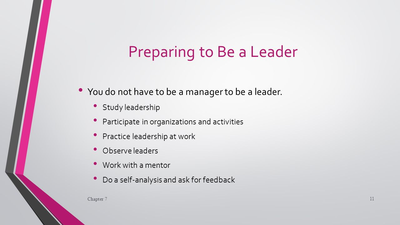 Preparing to Be a Leader You do not have to be a manager to be a leader.