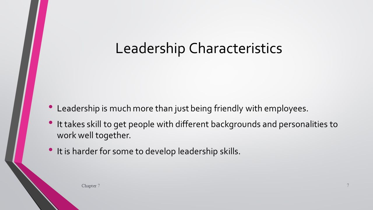 Leadership Characteristics Leadership is much more than just being friendly with employees.