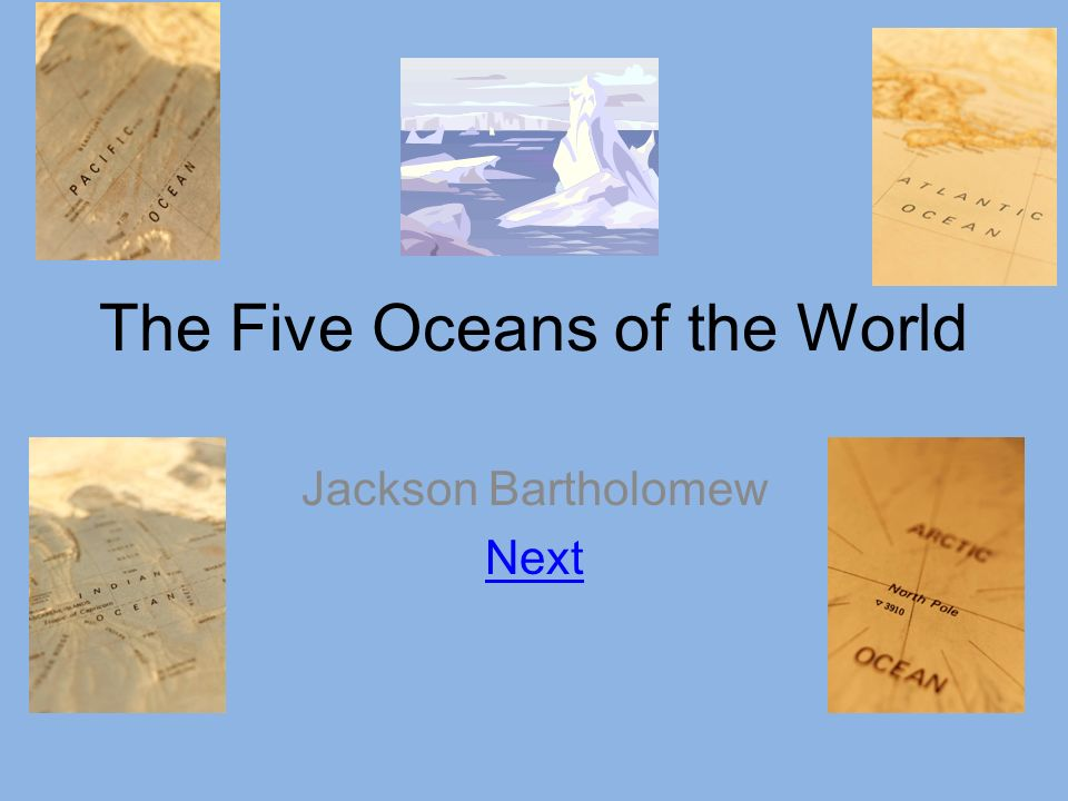 The Five Oceans Of The World Jackson Bartholomew Next Ppt Download - What are the five oceans
