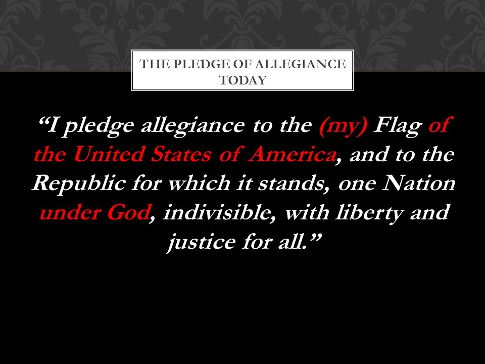 I pledge allegiance to the (my) Flag of the United States of America, and to the Republic for which it stands, one Nation under God, indivisible, with liberty and justice for all. THE PLEDGE OF ALLEGIANCE TODAY