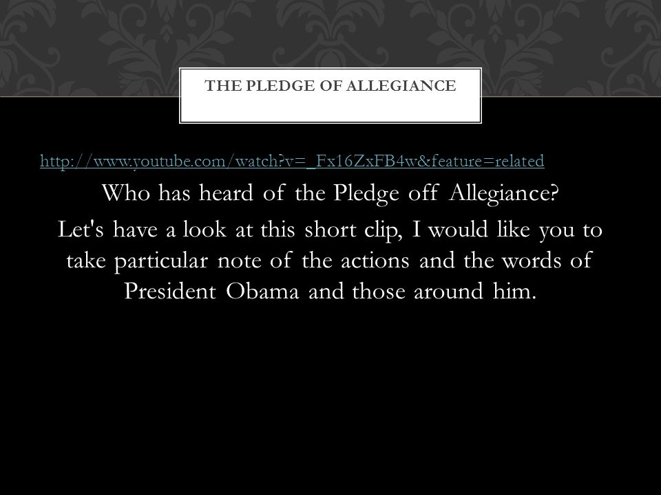 http://www.youtube.com/watch v=_Fx16ZxFB4w&feature=related Who has heard of the Pledge off Allegiance.