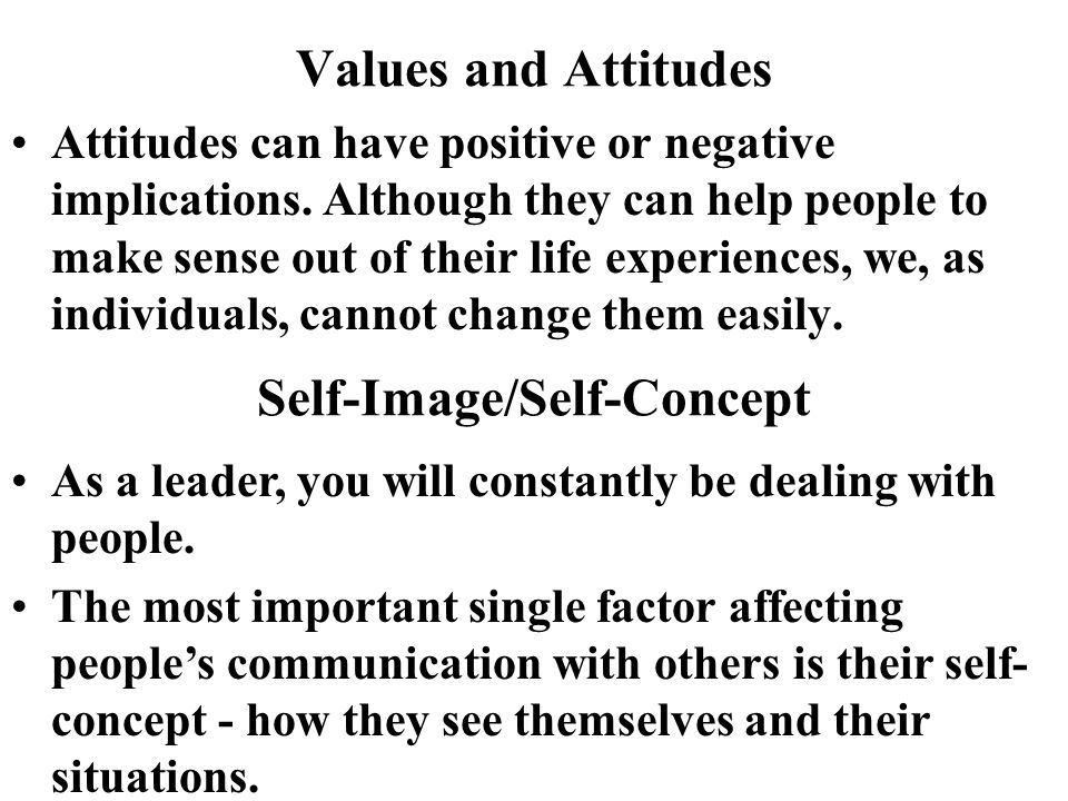 Values and Attitudes Attitudes can have positive or negative implications.