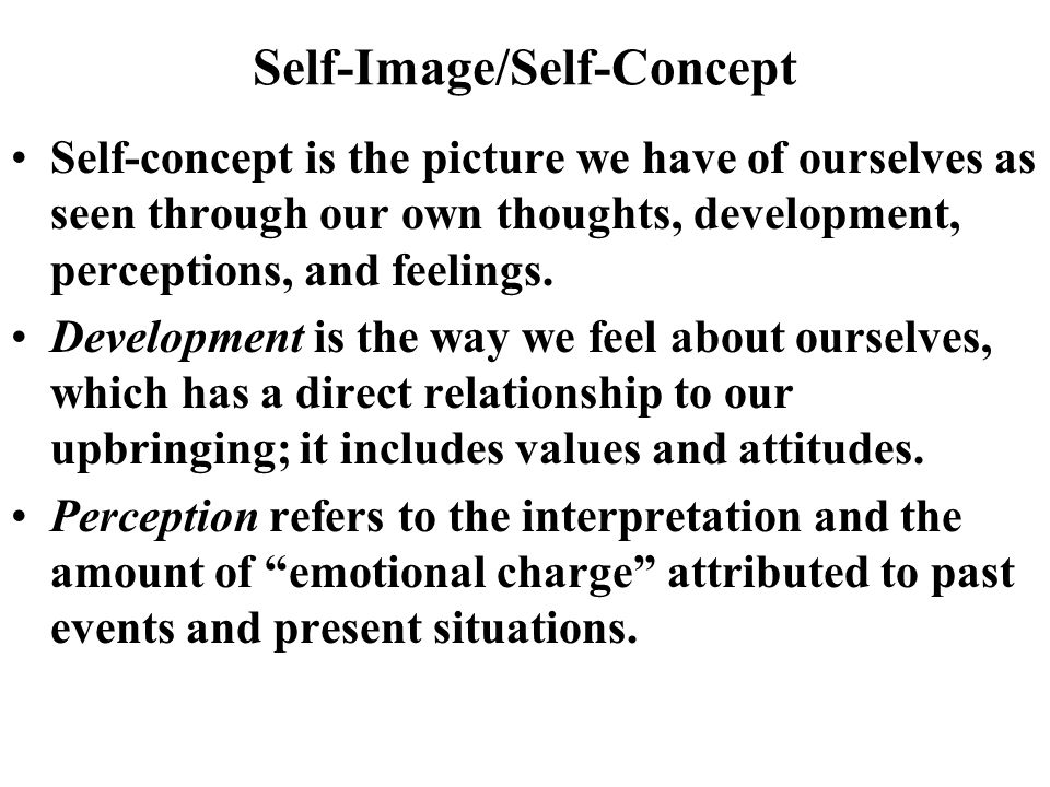 Self-Image/Self-Concept Self-concept is the picture we have of ourselves as seen through our own thoughts, development, perceptions, and feelings.