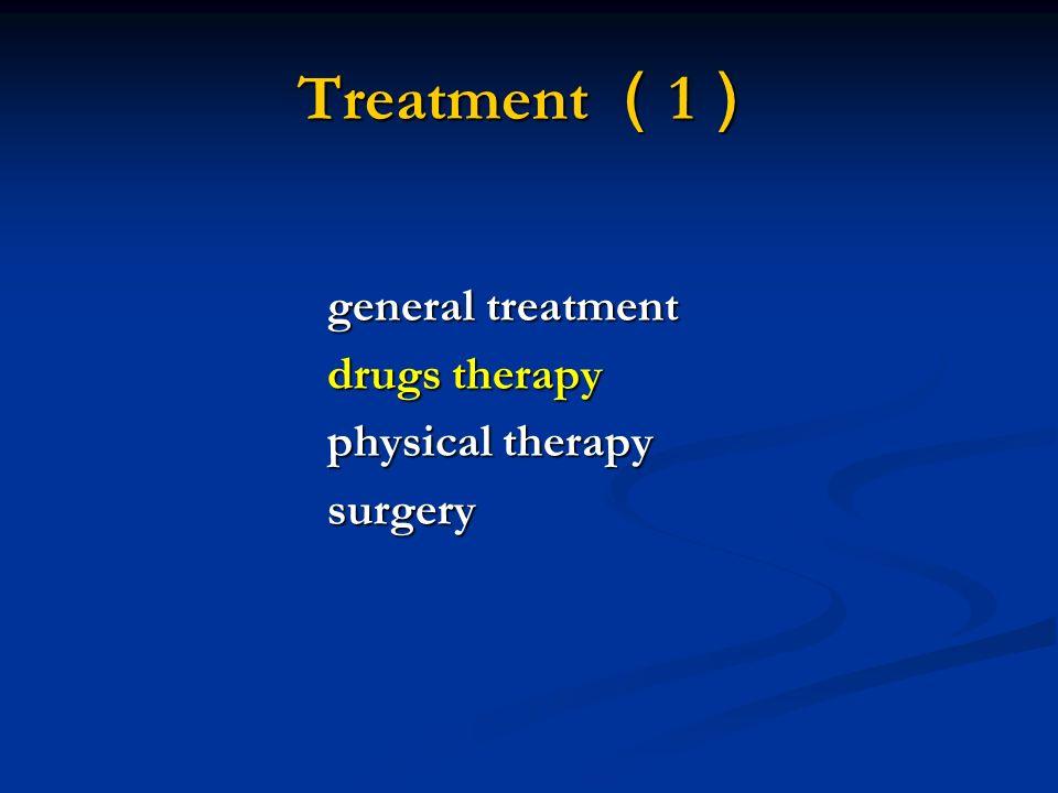Treatment ( 1 ) general treatment general treatment drugs therapy drugs therapy physical therapy physical therapy surgery surgery