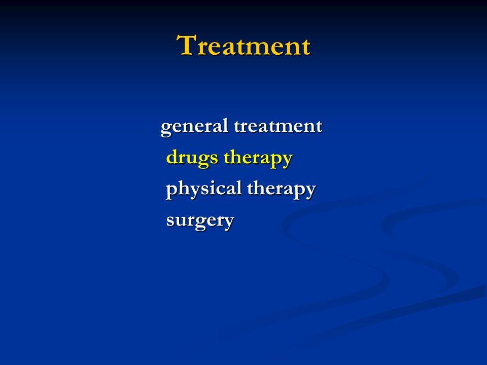 Treatment general treatment general treatment drugs therapy drugs therapy physical therapy physical therapy surgery surgery