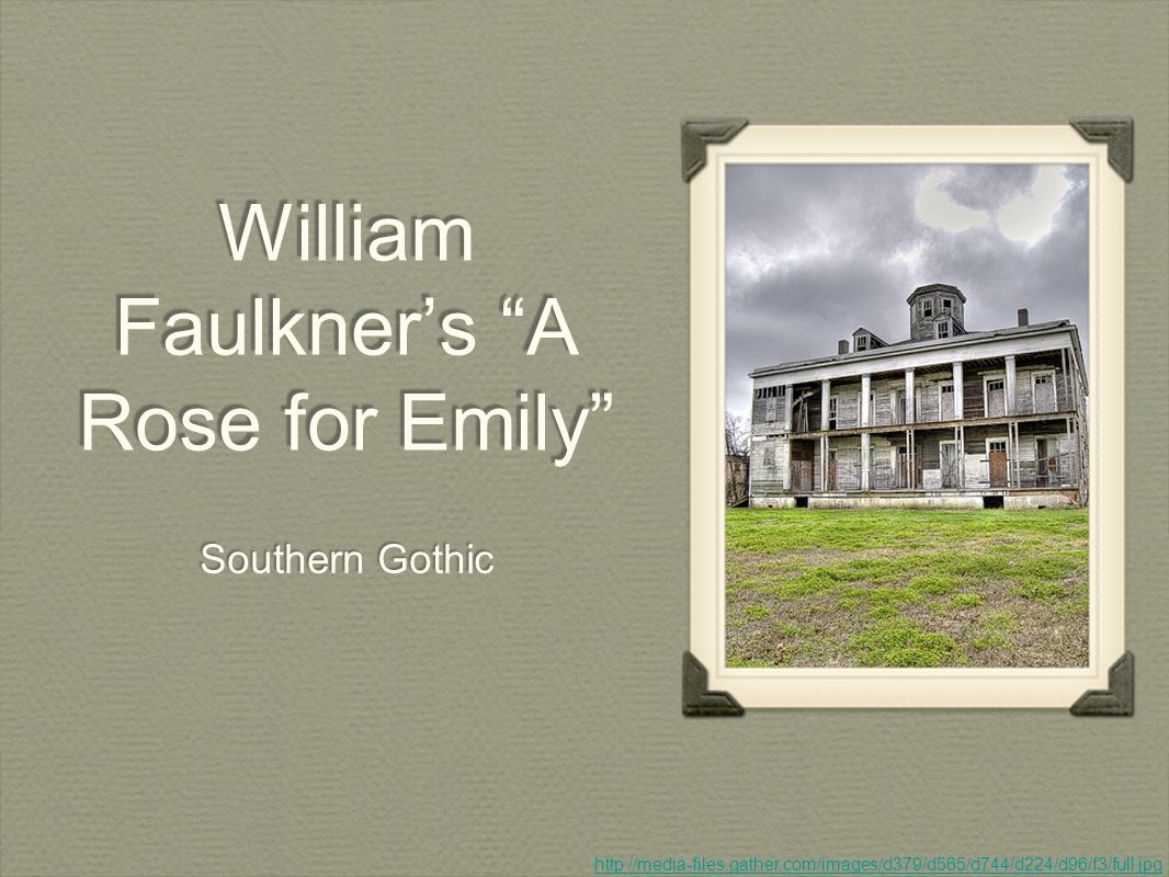 William faulkners a rose for emily southern gothic ppt download 1 william faulkners buycottarizona