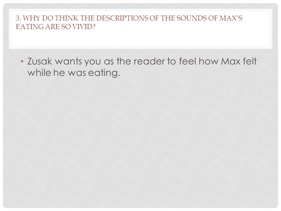 3.WHY DO THINK THE DESCRIPTIONS OF THE SOUNDS OF MAX'S EATING ARE SO VIVID.