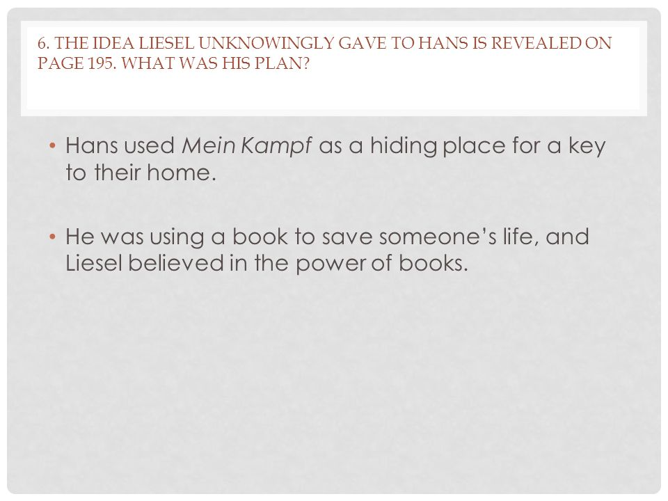 6.THE IDEA LIESEL UNKNOWINGLY GAVE TO HANS IS REVEALED ON PAGE 195.