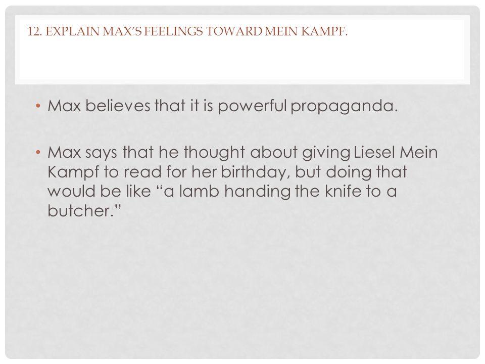 12.EXPLAIN MAX'S FEELINGS TOWARD MEIN KAMPF. Max believes that it is powerful propaganda.