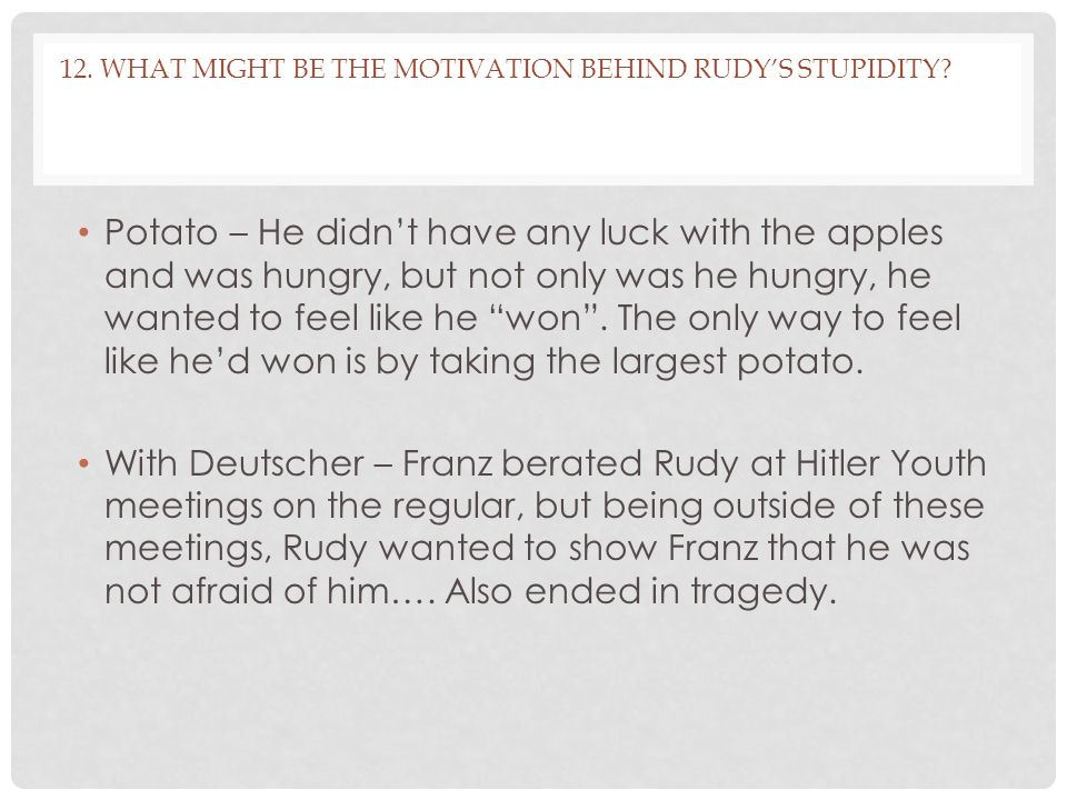 12.WHAT MIGHT BE THE MOTIVATION BEHIND RUDY'S STUPIDITY.