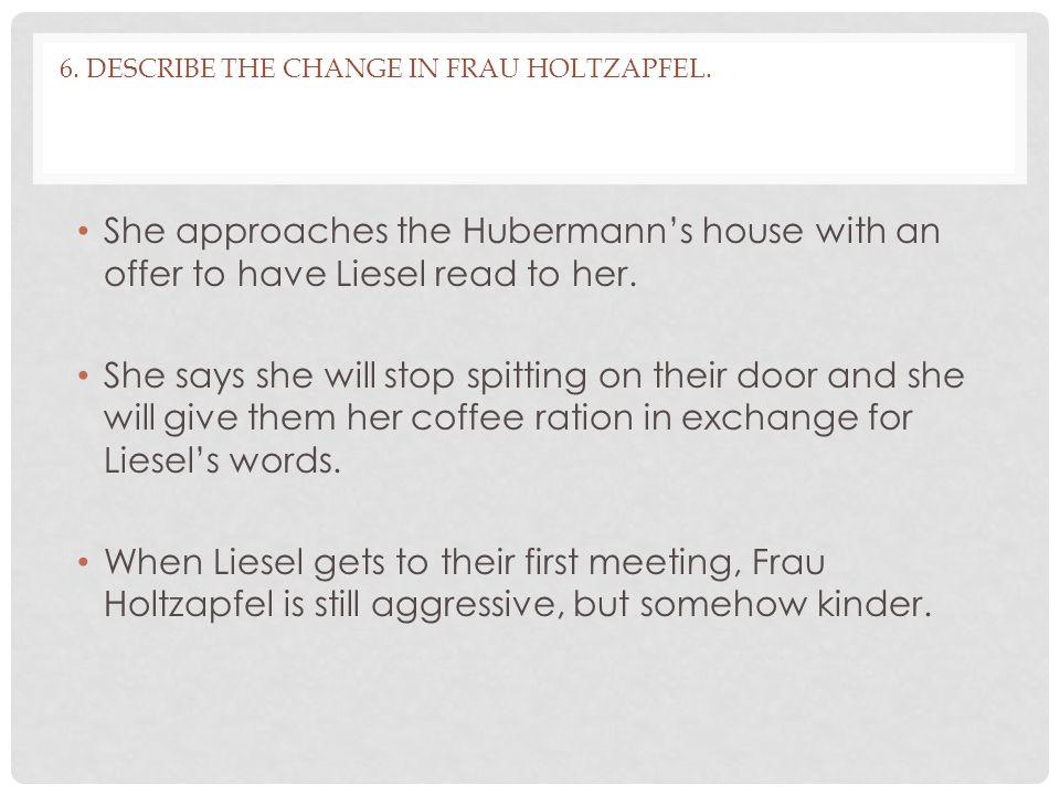 6.DESCRIBE THE CHANGE IN FRAU HOLTZAPFEL.
