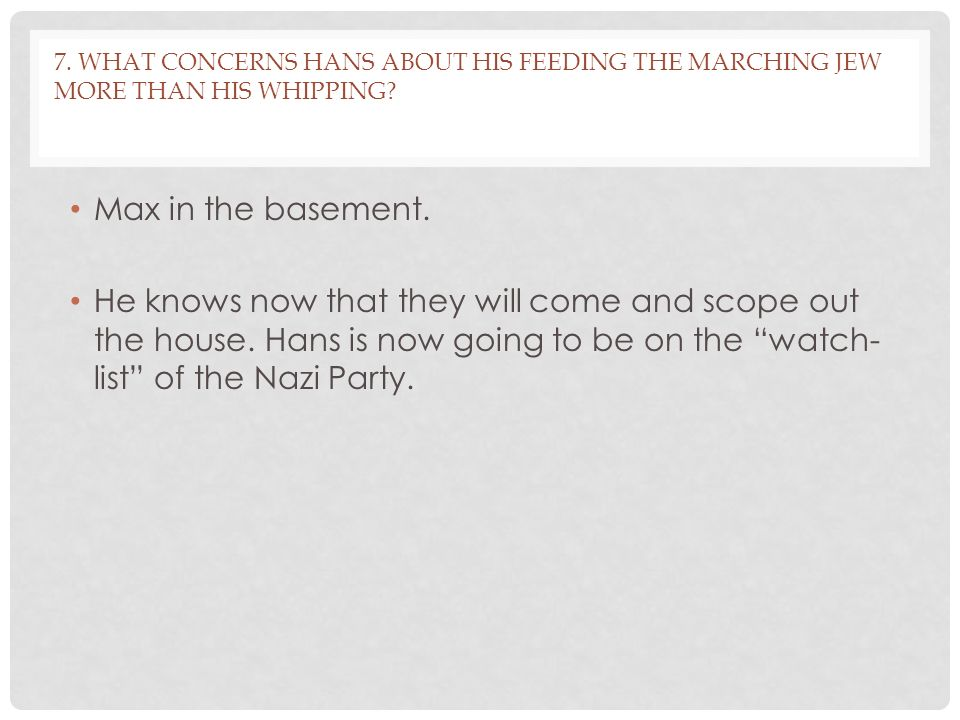 7.WHAT CONCERNS HANS ABOUT HIS FEEDING THE MARCHING JEW MORE THAN HIS WHIPPING.