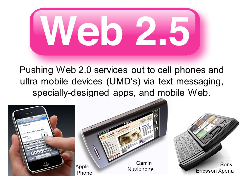 Pushing Web 2.0 services out to cell phones and ultra mobile devices (UMD's) via text messaging, specially-designed apps, and mobile Web.
