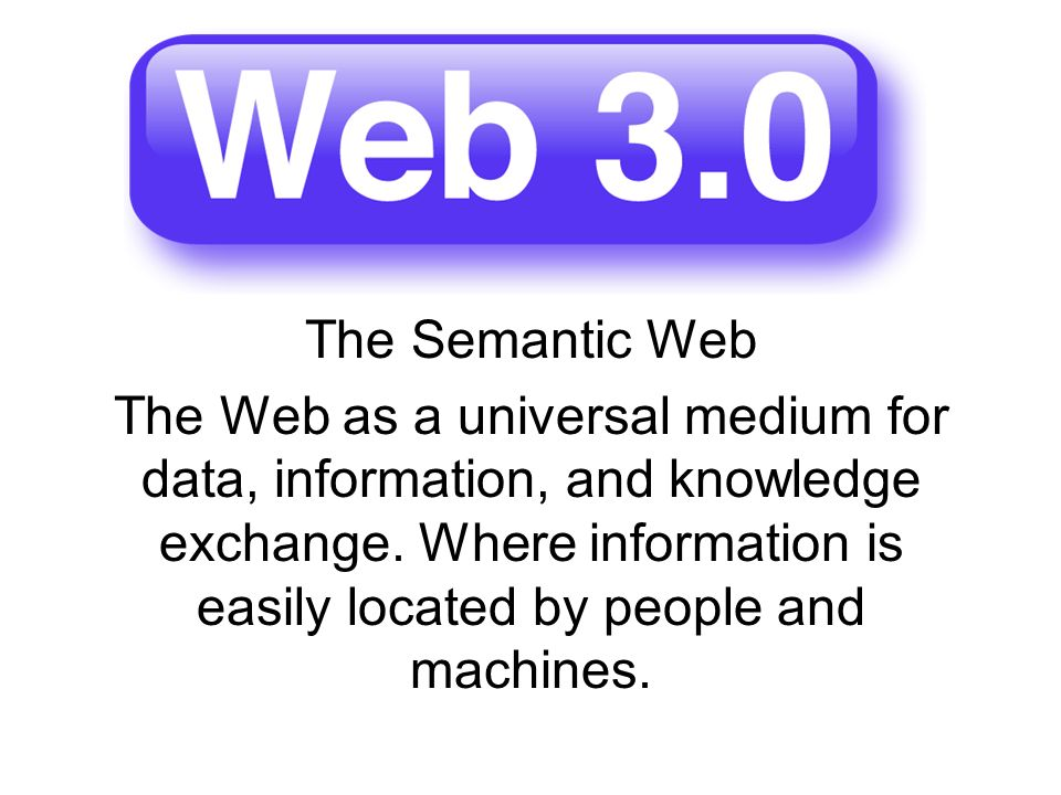 The Semantic Web The Web as a universal medium for data, information, and knowledge exchange.