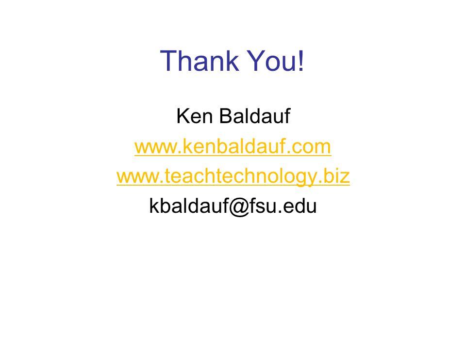 Thank You! Ken Baldauf www.kenbaldauf.com www.teachtechnology.biz kbaldauf@fsu.edu