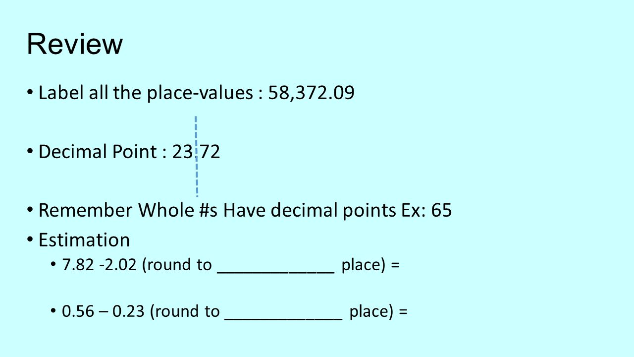 Warm up 6 have work from testmoz on desk write in expanded form 6 review label all the place values 5837209 decimal point 2372 remember whole s have decimal points ex 65 estimation 782 202 round to falaconquin