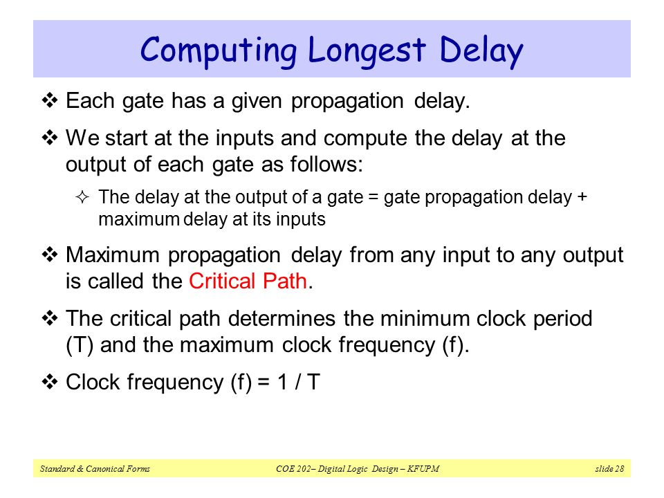 Standard & Canonical Forms COE 202– Digital Logic Design – KFUPM slide 28 Computing Longest Delay  Each gate has a given propagation delay.