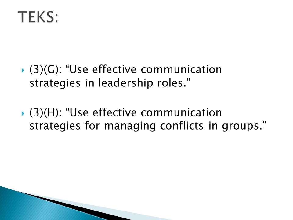  (3)(G): Use effective communication strategies in leadership roles.  (3)(H): Use effective communication strategies for managing conflicts in groups.