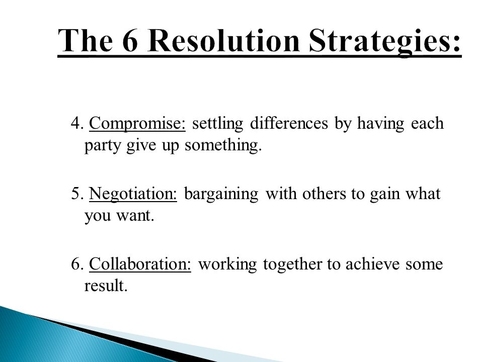 4. Compromise: settling differences by having each party give up something.