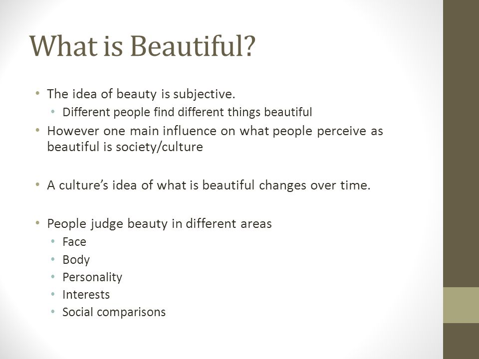 What is Beautiful.The idea of beauty is subjective.