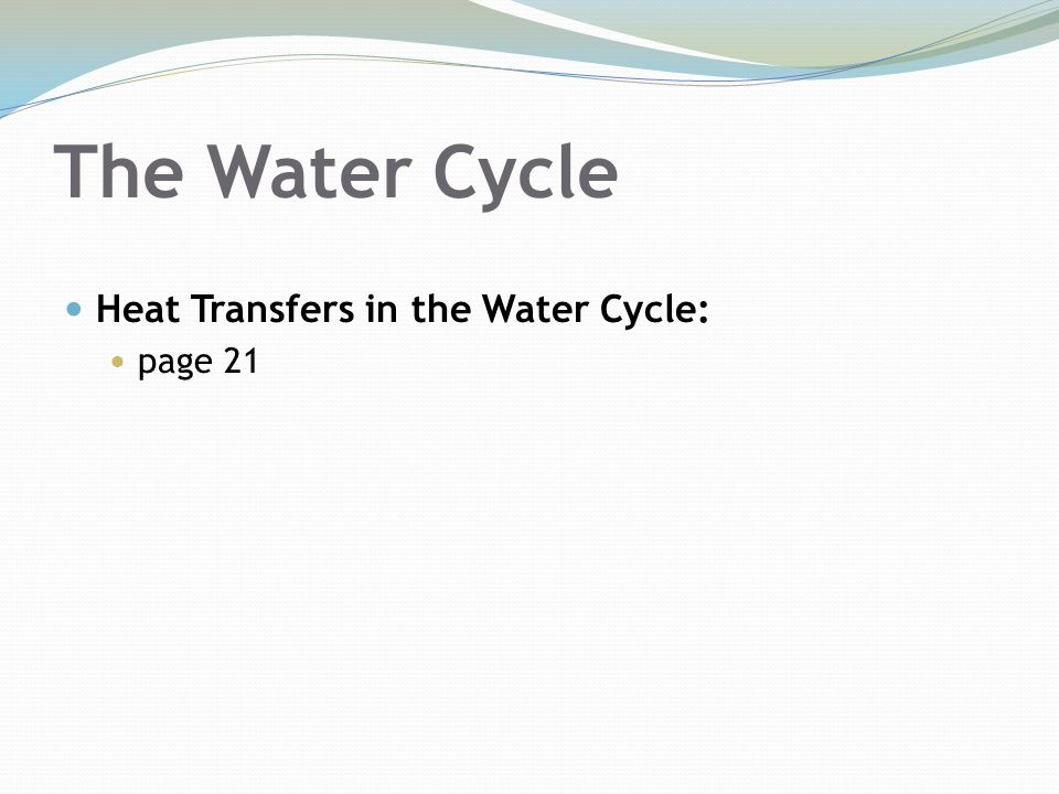 The Water Cycle Heat Transfers in the Water Cycle: page 21