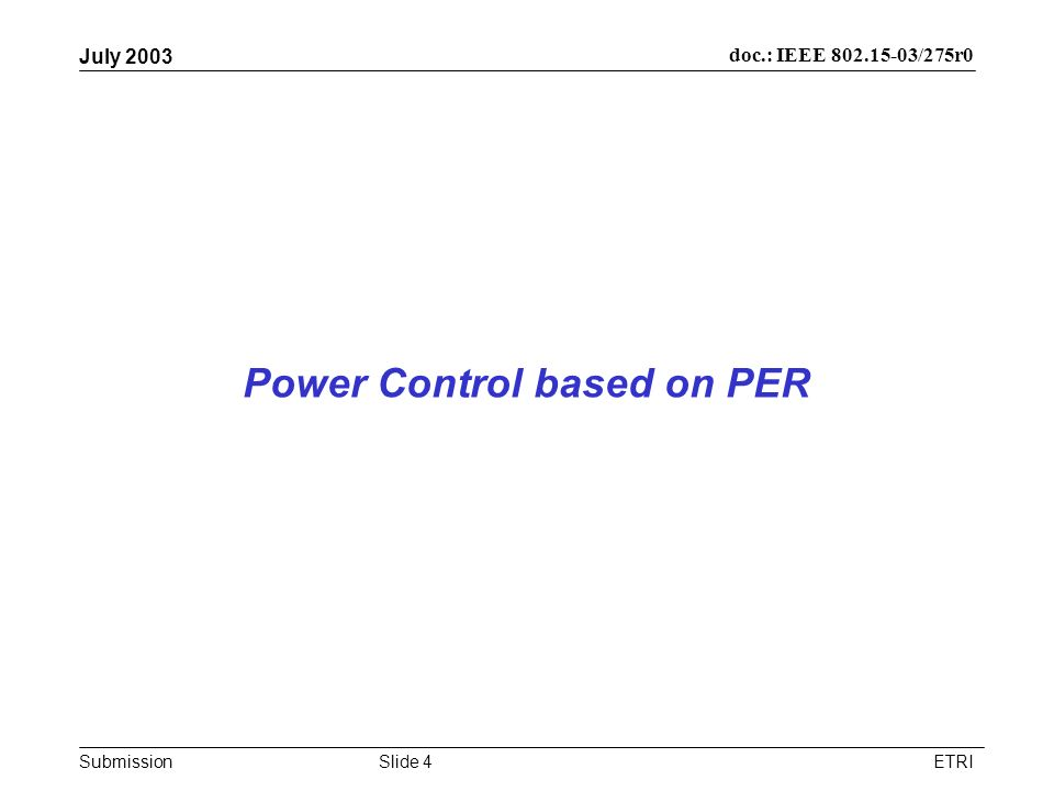 Submission doc.: IEEE /275r0 July 2003 ETRISlide 4 Power Control based on PER