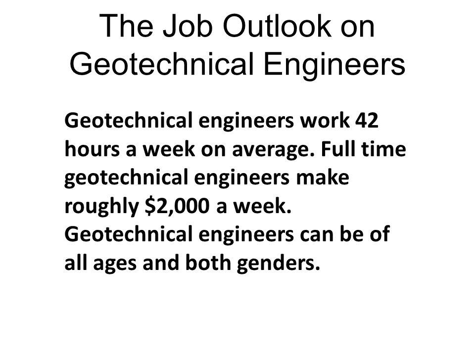the job outlook on geotechnical engineers geotechnical engineers work 42 hours a week on average - Civil Engineering Job Outlook