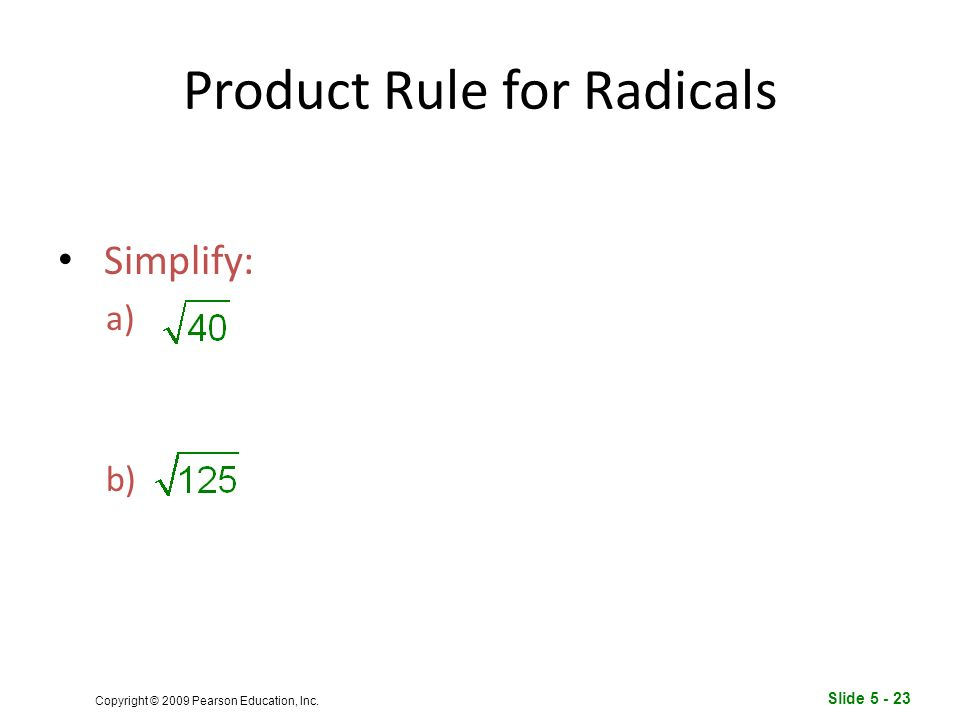 Slide Copyright © 2009 Pearson Education, Inc. Product Rule for Radicals Simplify: a) b)