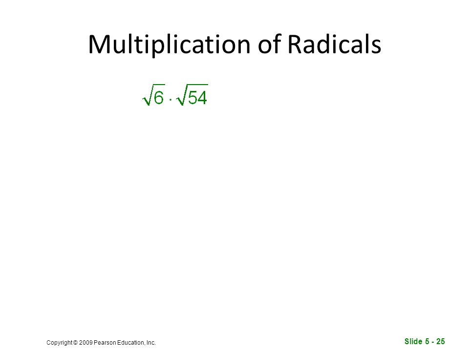 Slide Copyright © 2009 Pearson Education, Inc. Multiplication of Radicals