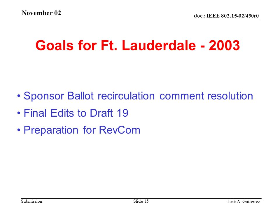 doc.: IEEE /430r0 Submission José A. Gutierrez November 02 Slide 15 Goals for Ft.